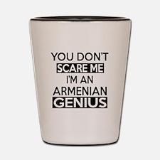 You Do Not Scare Me I Am ArMenian Geniu Shot Glass
