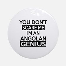 You Do Not Scare Me I Am Angolan Ge Round Ornament