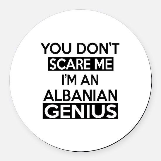 You Do Not Scare Me I Am Albanian Round Car Magnet