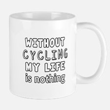 Without Cycling My Life Is Nothing Mug