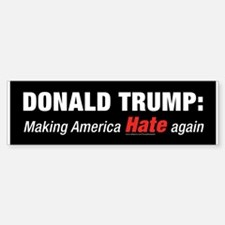 Trump: Making America Hate Again Bumper Bumper Bumper Sticker