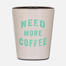 Need More Coffee Shot Glass