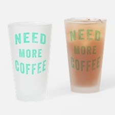 Need More Coffee Drinking Glass