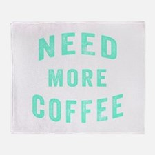 Need More Coffee Throw Blanket