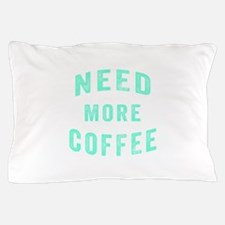 Need More Coffee Pillow Case