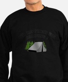 I'd rather be camping! Sweatshirt