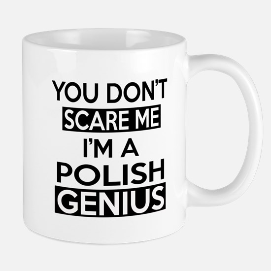 You Do Not Scare Me I Am Polish Genius Mug