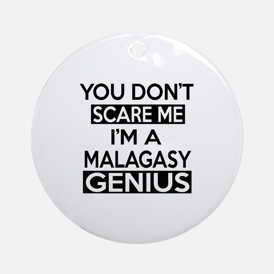 You Do Not Scare Me I Am Malagasy G Round Ornament