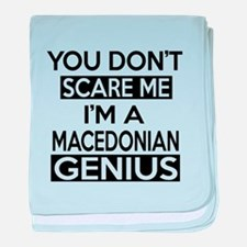 You Do Not Scare Me I Am Macedonian G baby blanket