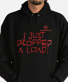 I JUST DROPPED A LOAD! Sweatshirt