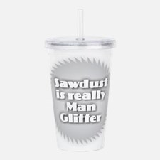 Sawdust is Man Glitter Acrylic Double-wall Tumbler