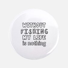 """Without Fishing My Life Is 3.5"""" Button (100 pack)"""