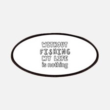 Without Fishing My Life Is Nothing Patch
