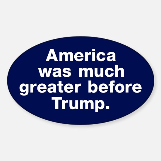 America Was Greater Before Trump Oval Decal