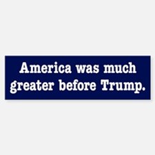 America Was Greater Before Trump Bumper Bumper Bumper Sticker