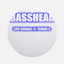 Basshead Life Begins@ 150db's Blue Round Ornament