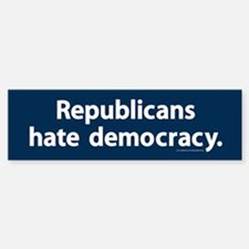 Republicans hate democracy Bumper Bumper Bumper Sticker