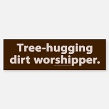 Tree-hugging dirt worshipper Bumper Bumper Bumper Sticker