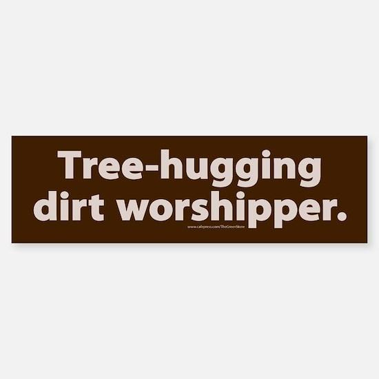 Tree-hugging dirt worshipper Bumper Bumper Bumper Sticker