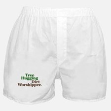 Tree-hugging dirt worshipper Boxer Shorts