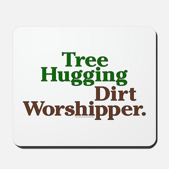 Tree-Hugging Dirt Worshipper Mousepad