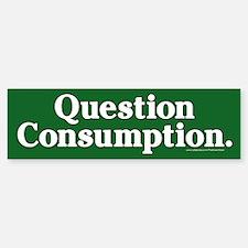Question Consumption Bumper Bumper Bumper Sticker