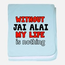 Without Jai Alai My Life Is Nothing baby blanket