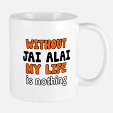 Without Jai Alai My Life Is Nothing Mug