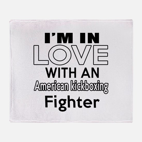 I Am In Love With American kickboxin Throw Blanket
