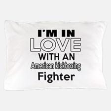 I Am In Love With American kickboxing Pillow Case