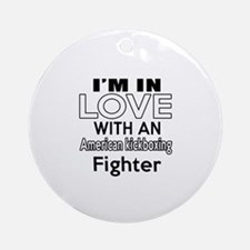 I Am In Love With American kickboxi Round Ornament