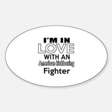 I Am In Love With American kickboxi Sticker (Oval)