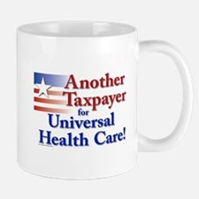 Another Taxpayer For Universal Health Care Mugs