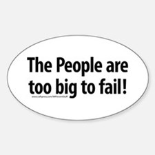 The People are too big to fail! Oval Decal