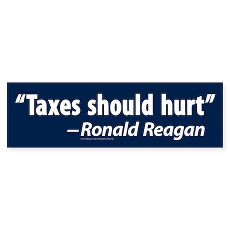 Taxes should hurt Bumper Sticker