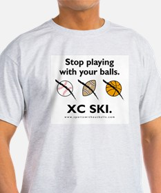 Stop playing with your balls. XC SKI. T-Shirt