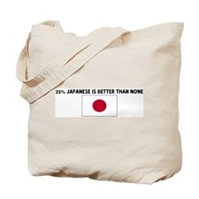 25 PERCENT JAPANESE IS BETTER Tote Bag