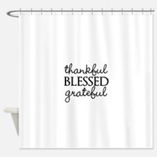 thankful BLESSED grateful Shower Curtain