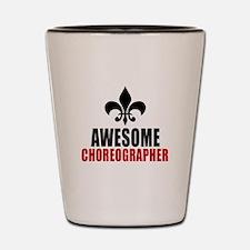 Awesome Choreographer Shot Glass