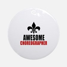 Awesome Choreographer Round Ornament
