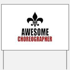 Awesome Choreographer Yard Sign