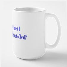 Why Must You Insist I Wake Up Early Large Mug Mugs