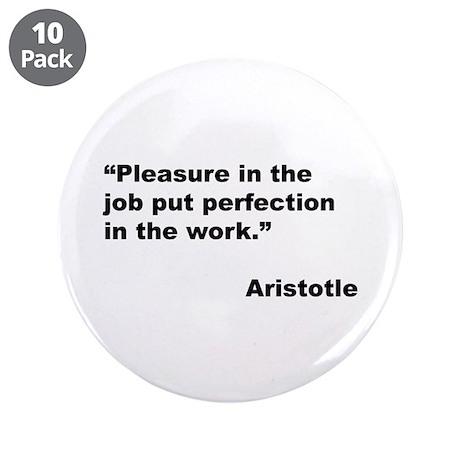 """Aristotle Quote on Job Pleasure 3.5"""" Button (10 pa"""