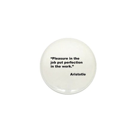 Aristotle Quote on Job Pleasure Mini Button (10 pa