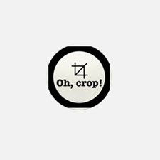 Oh Crop! Mini Button