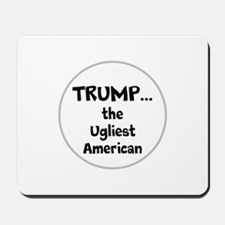 Trump... the ugliest American Mousepad