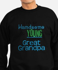 Handsome and Young Great Grandpa Sweatshirt