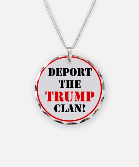 Deport the Trump clan! Necklace