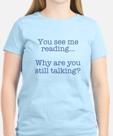 You See Me Reading...Why Are You Still Tal T-Shirt