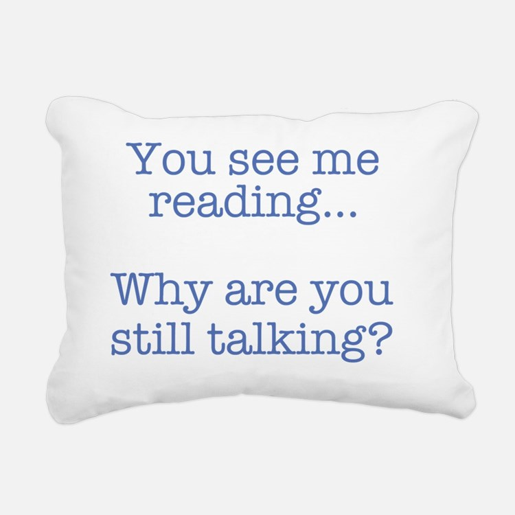 You See Me Reading...Why Rectangular Canvas Pillow